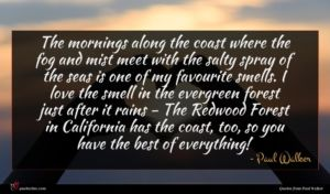 Paul Walker quote : The mornings along the ...