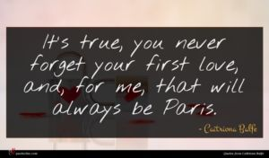 Caitriona Balfe quote : It's true you never ...