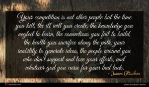 James Altucher quote : Your competition is not ...