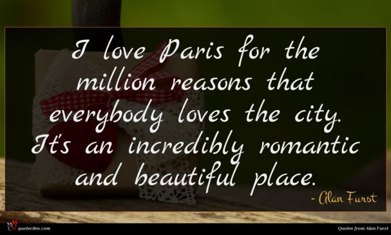 I love Paris for the million reasons that everybody loves the city. It's an incredibly romantic and beautiful place.
