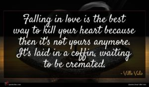 Ville Valo quote : Falling in love is ...