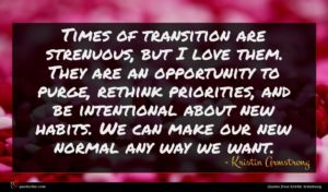 Kristin Armstrong quote : Times of transition are ...
