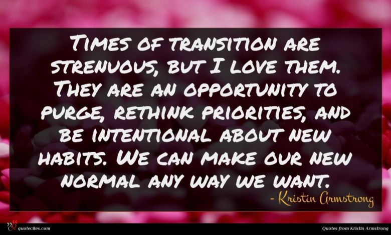 Photo of Kristin Armstrong quote : Times of transition are …
