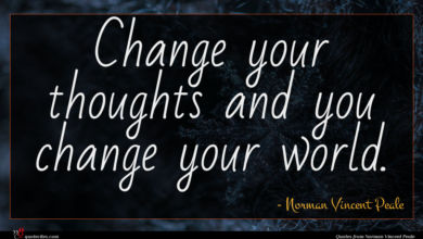 Photo of Norman Vincent Peale quote : Change your thoughts and …