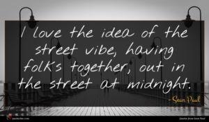 Sean Paul quote : I love the idea ...