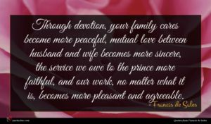 Francis de Sales quote : Through devotion your family ...