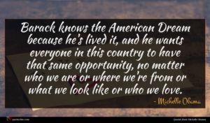 Michelle Obama quote : Barack knows the American ...