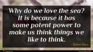 Photo of Robert Henri quote : Why do we love …