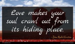 Zora Neale Hurston quote : Love makes your soul ...