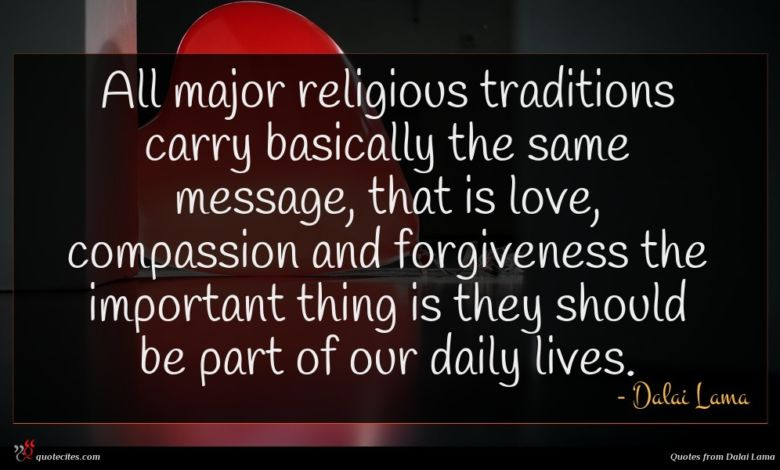 Photo of Dalai Lama quote : All major religious traditions …