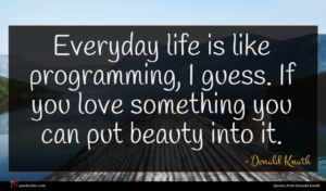 Donald Knuth quote : Everyday life is like ...