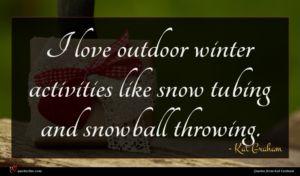 Kat Graham quote : I love outdoor winter ...