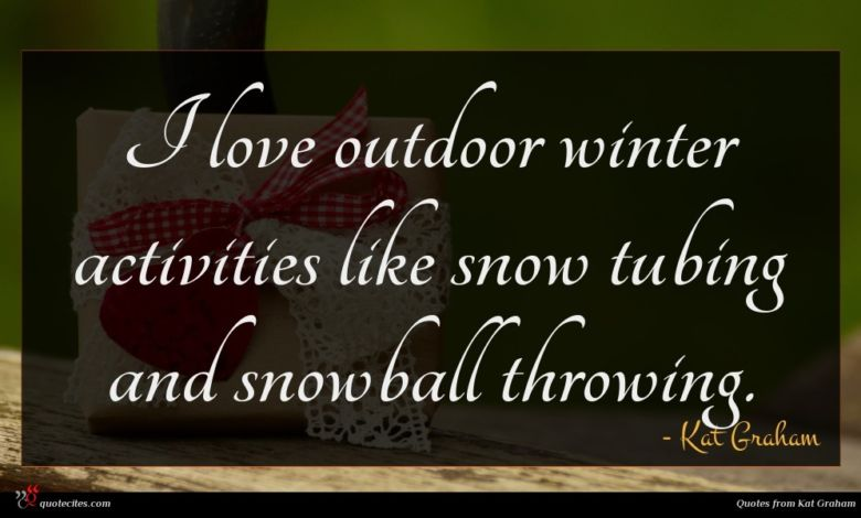 Photo of Kat Graham quote : I love outdoor winter …