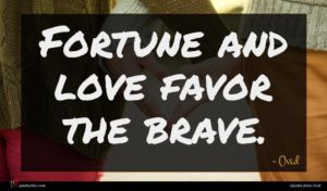 Ovid quote : Fortune and love favor ...