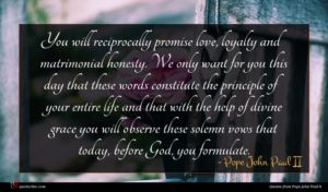 Pope John Paul II quote : You will reciprocally promise ...