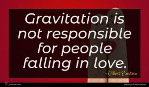 Albert Einstein quote : Gravitation is not responsible ...