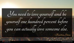 Christina Perri quote : You need to love ...