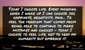 Kevyn Aucoin quote : Today I choose life ...