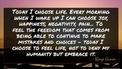 Photo of Kevyn Aucoin quote : Today I choose life …