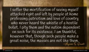 Ulysses S. Grant quote : I suffer the mortification ...