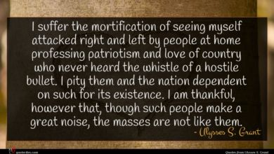 Photo of Ulysses S. Grant quote : I suffer the mortification …