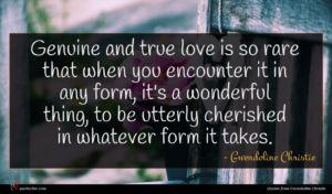 Gwendoline Christie quote : Genuine and true love ...