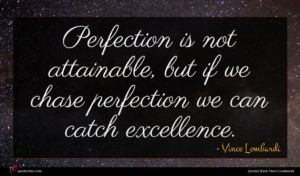 Vince Lombardi quote : Perfection is not attainable ...