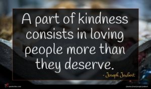 Joseph Joubert quote : A part of kindness ...