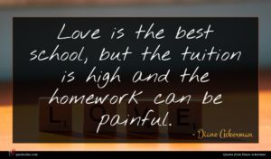 Diane Ackerman quote : Love is the best ...