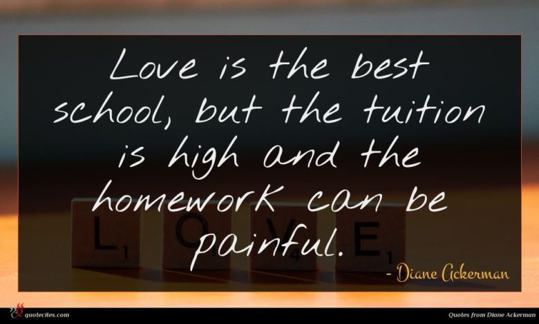 Love is the best school, but the tuition is high and the homework can be painful.