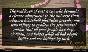 H. P. Lovecraft quote : The real lover of ...