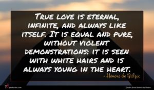 Honore de Balzac quote : True love is eternal ...