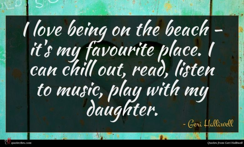 I love being on the beach - it's my favourite place. I can chill out, read, listen to music, play with my daughter.