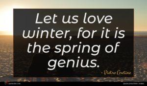 Pietro Aretino quote : Let us love winter ...