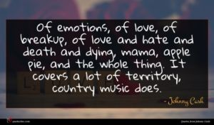 Johnny Cash quote : Of emotions of love ...