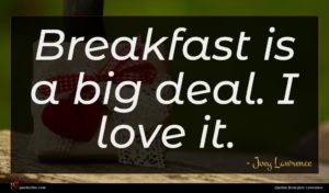 Joey Lawrence quote : Breakfast is a big ...