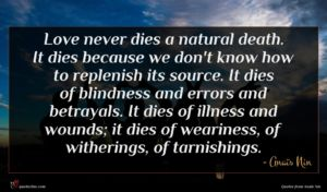 Anaïs Nin quote : Love never dies a ...