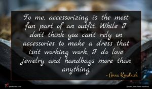 Anna Kendrick quote : To me accessorizing is ...