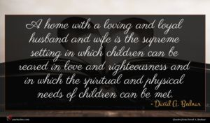 David A. Bednar quote : A home with a ...