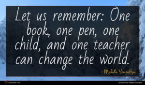Malala Yousafzai quote : Let us remember One ...