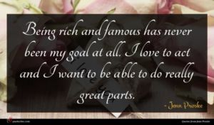 Jenn Proske quote : Being rich and famous ...