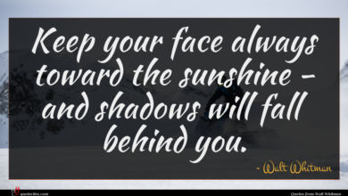 Photo of Walt Whitman quote : Keep your face always …