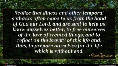Photo of Saint Ignatius quote : Realize that illness and …