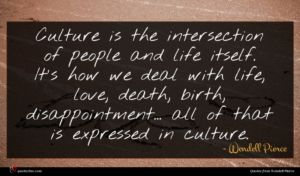 Wendell Pierce quote : Culture is the intersection ...