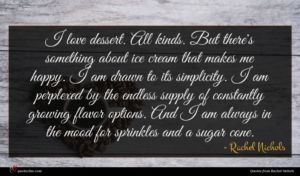 Rachel Nichols quote : I love dessert All ...