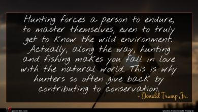 Photo of Donald Trump Jr. quote : Hunting forces a person …