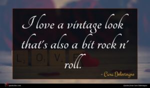 Cara Delevingne quote : I love a vintage ...