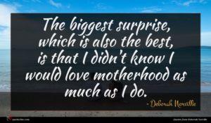 Deborah Norville quote : The biggest surprise which ...
