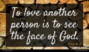 Victor Hugo quote : To love another person ...