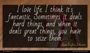 Sam Taylor-Johnson quote : I love life I ...